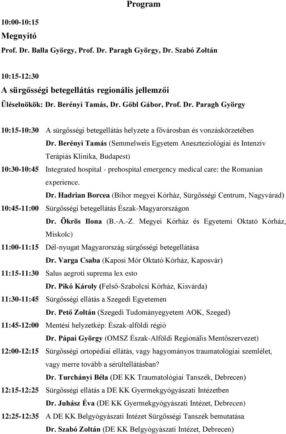 Berényi Tamás (Semmelweis Egyetem Aneszteziológiai és Intenzív Terápiás Klinika, Budapest) 10:30-10:45 Integrated hospital - prehospital emergency medical care: the Romanian experience. Dr.
