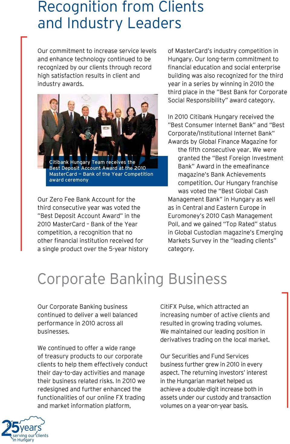 Citibank Hungary Team receives the Best Deposit Account Award at the 2010 MasterCard Bank of the Year Competition award ceremony Our Zero Fee Bank Account for the third consecutive year was voted the