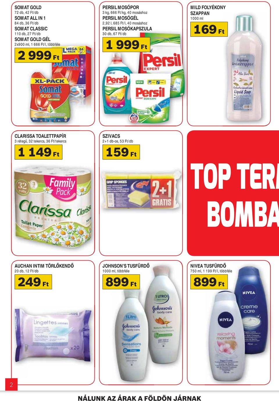 1000 ml 169 Ft CLARISSA TOALETTPAPÍR 3 réteg, 32 tekercs, 36 Ft/tekercs 1 149 Ft SZIVACS 2+1 db-os, 53 Ft/db 159 Ft TOP TERM BOMBA AUCHAN INTIM TÖRL