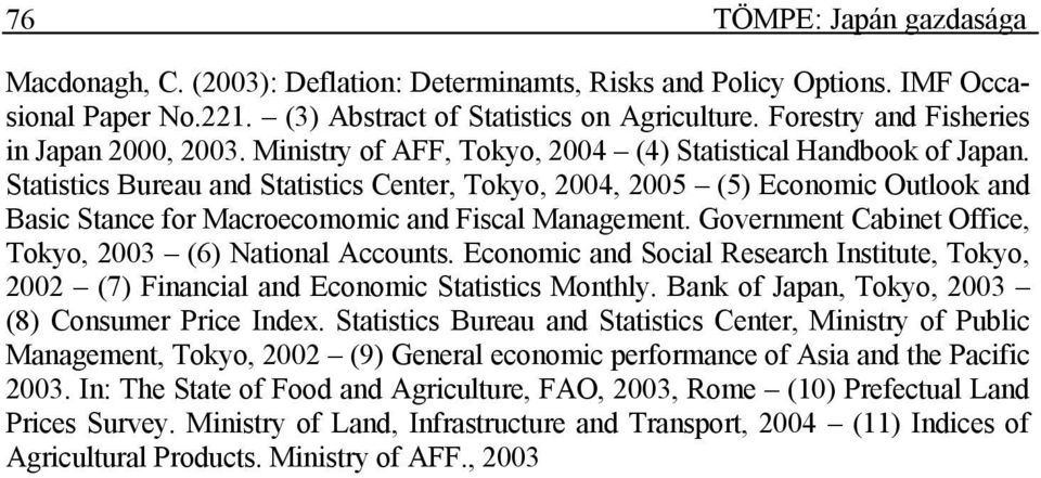 Statistics Bureau and Statistics Center, Tokyo, 2004, 2005 (5) Economic Outlook and Basic Stance for Macroecomomic and Fiscal Management. Government Cabinet Office, Tokyo, 2003 (6) National Accounts.
