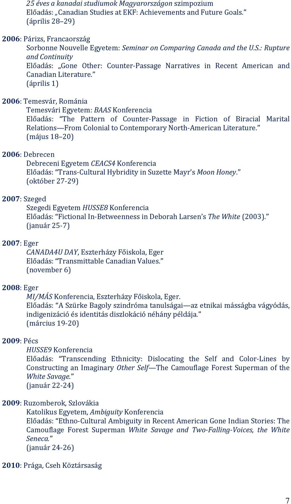 (április 1) 2006: Temesvár, Románia Temesvári Egyetem: BAAS Konferencia Előadás: The Pattern of Counter-Passage in Fiction of Biracial Marital Relations From Colonial to Contemporary North-American