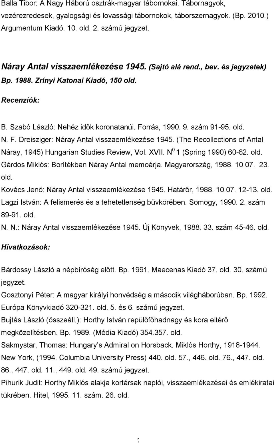 rrás, 1990. 9. szám 91-95. N. F. Dreisziger: Náray Antal visszaemlékezése 1945. (The Recollections of Antal Náray, 1945) Hungarian Studies Review, Vol. XVII. N 0 1 (Spring 1990) 60-62.