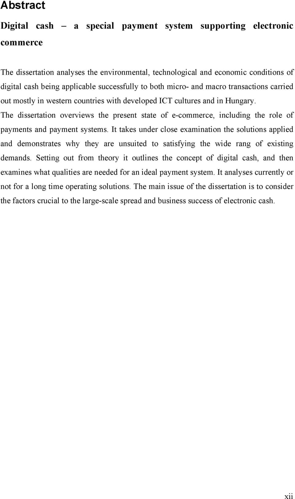 The dissertation overviews the present state of e-commerce, including the role of payments and payment systems.