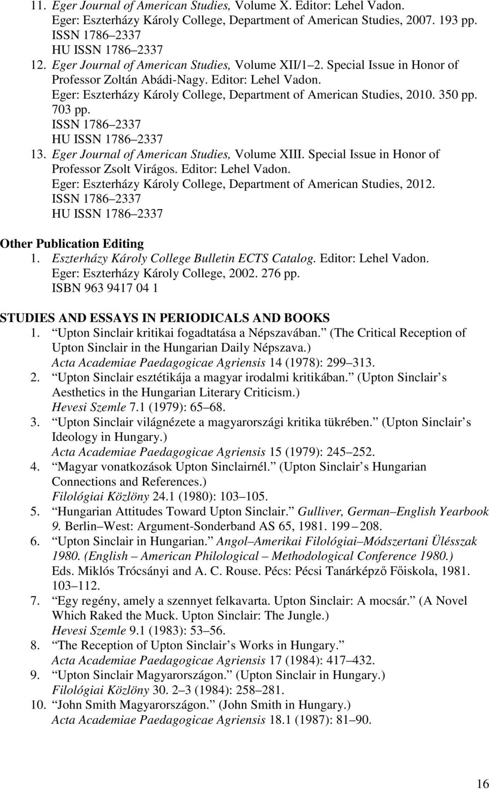 350 pp. 703 pp. ISSN 1786 2337 HU ISSN 1786 2337 13. Eger Journal of American Studies, Volume XIII. Special Issue in Honor of Professor Zsolt Virágos. Editor: Lehel Vadon.