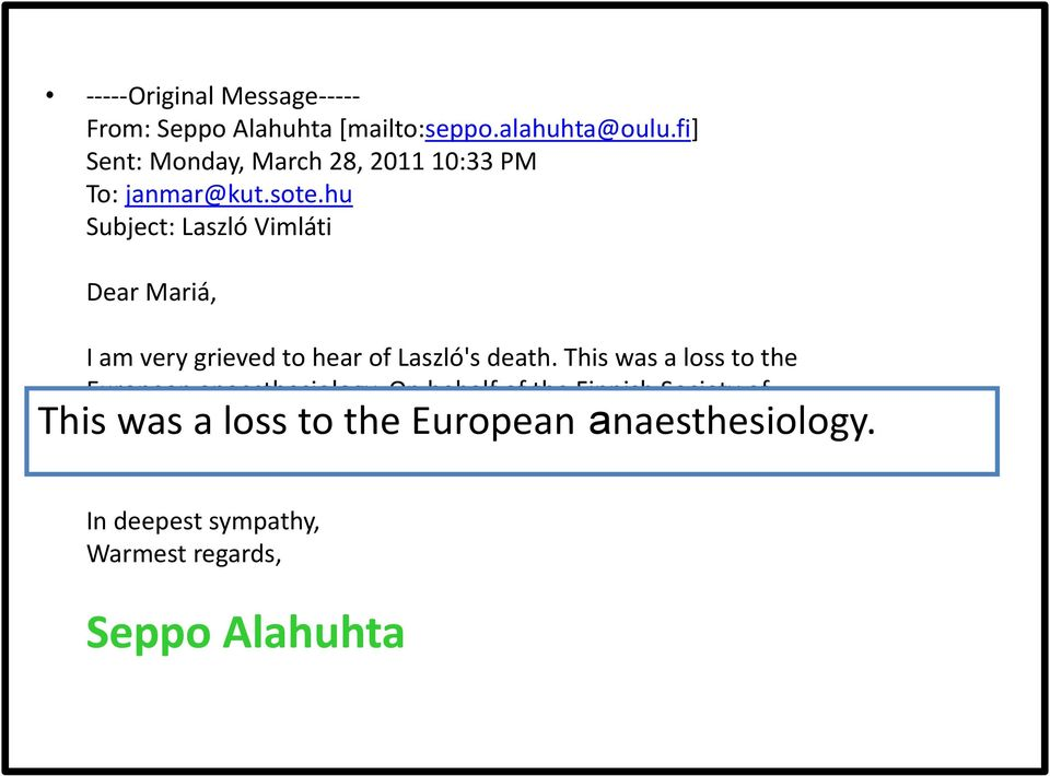 hu Subject: Laszló Vimláti Dear Mariá, I am very grieved to hear of Laszló's death. This was a loss to the European anaesthesiology.