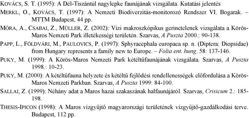 , PAULOVICS, P. (1997): Sphyracephala europaea sp. n. (Diptera: Diopsidae) from Hungary represents a family new to Europe. Folia ent. hung. 58: 137-146. PUKY, M.