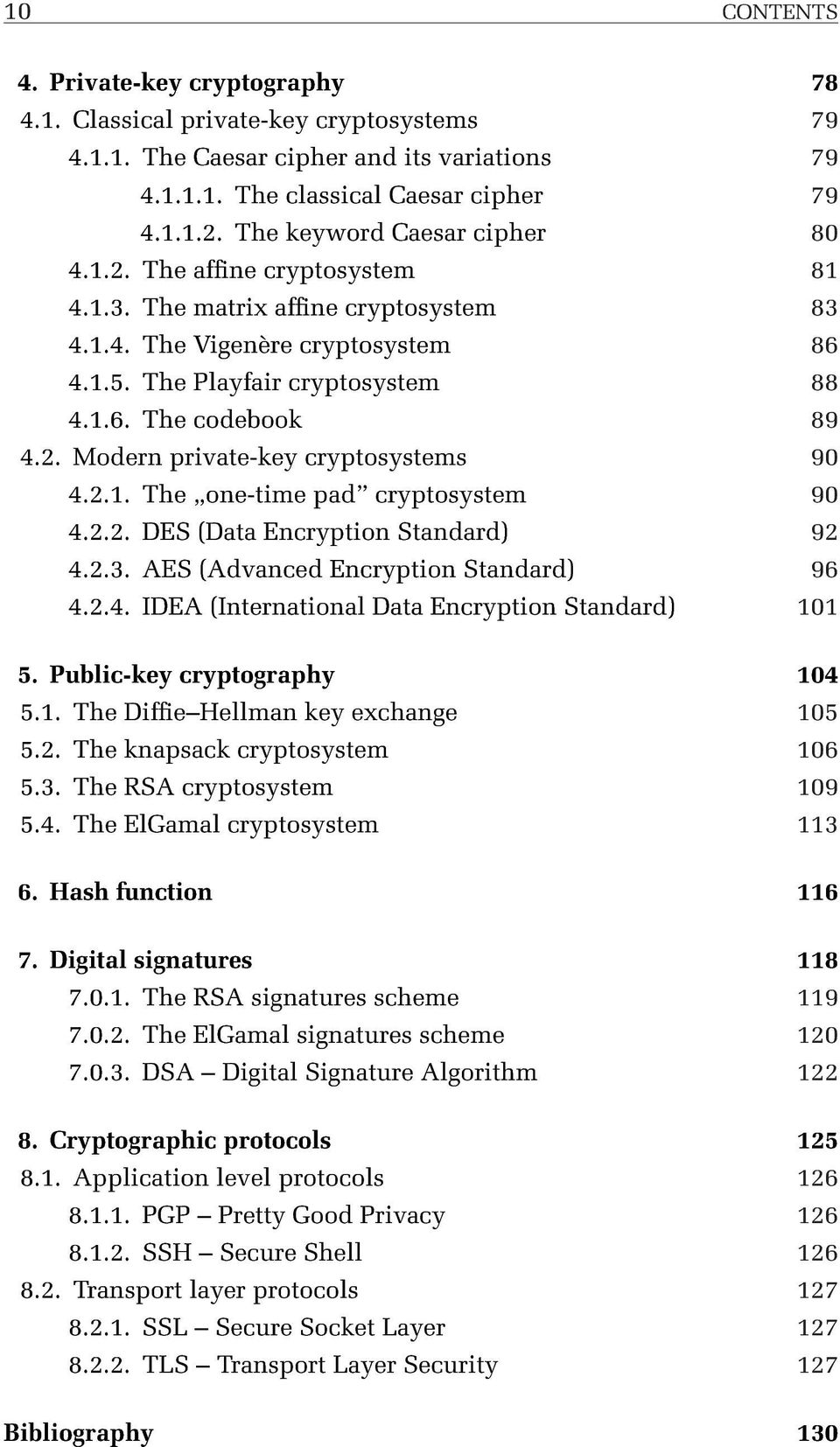 2.1. The one-time pad cryptosystem 90 4.2.2. DES (Data Encryption Standard) 92 4.2.3. AES (Advanced Encryption Standard) 96 4.2.4. IDEA (International Data Encryption Standard) 101 5.
