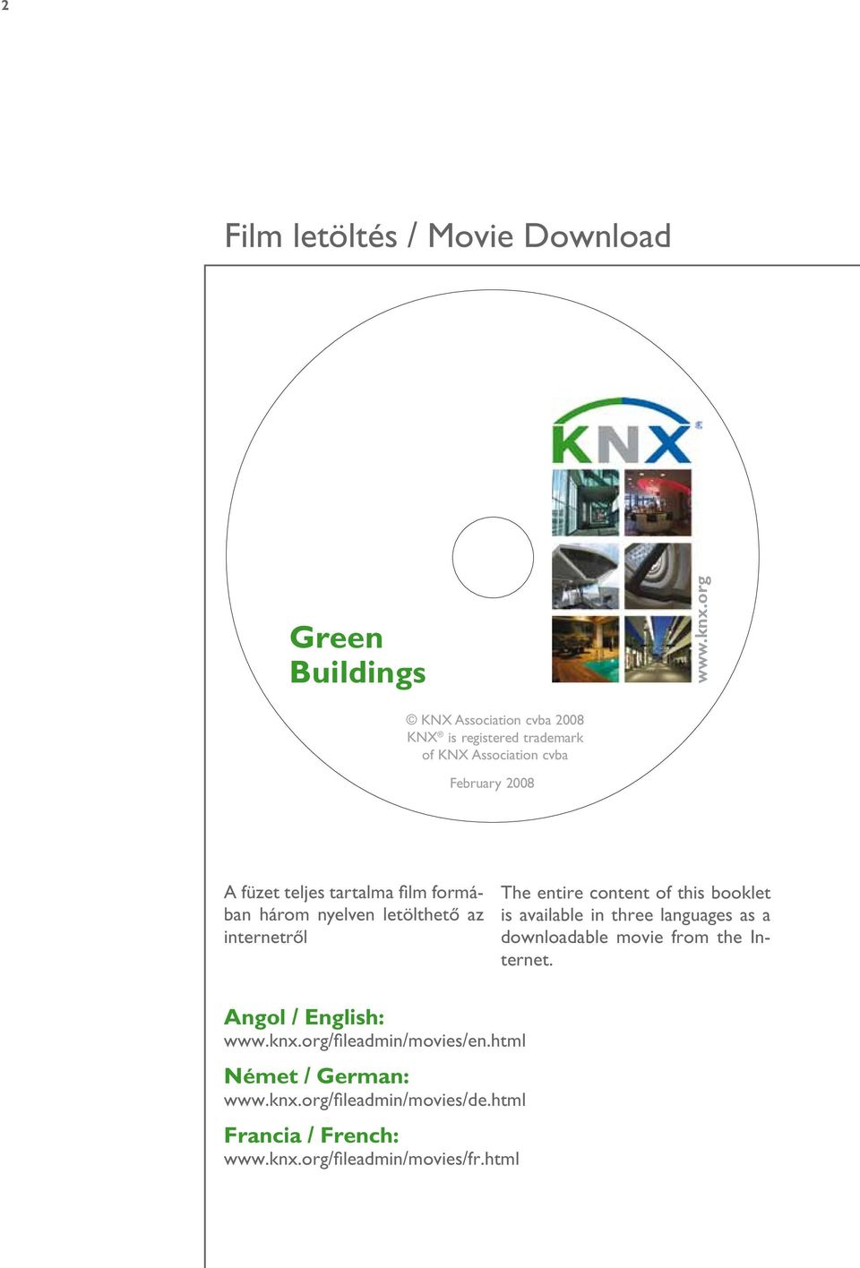 három nyelven letölthető az internetről The entire content of this booklet is available in three languages as a downloadable movie