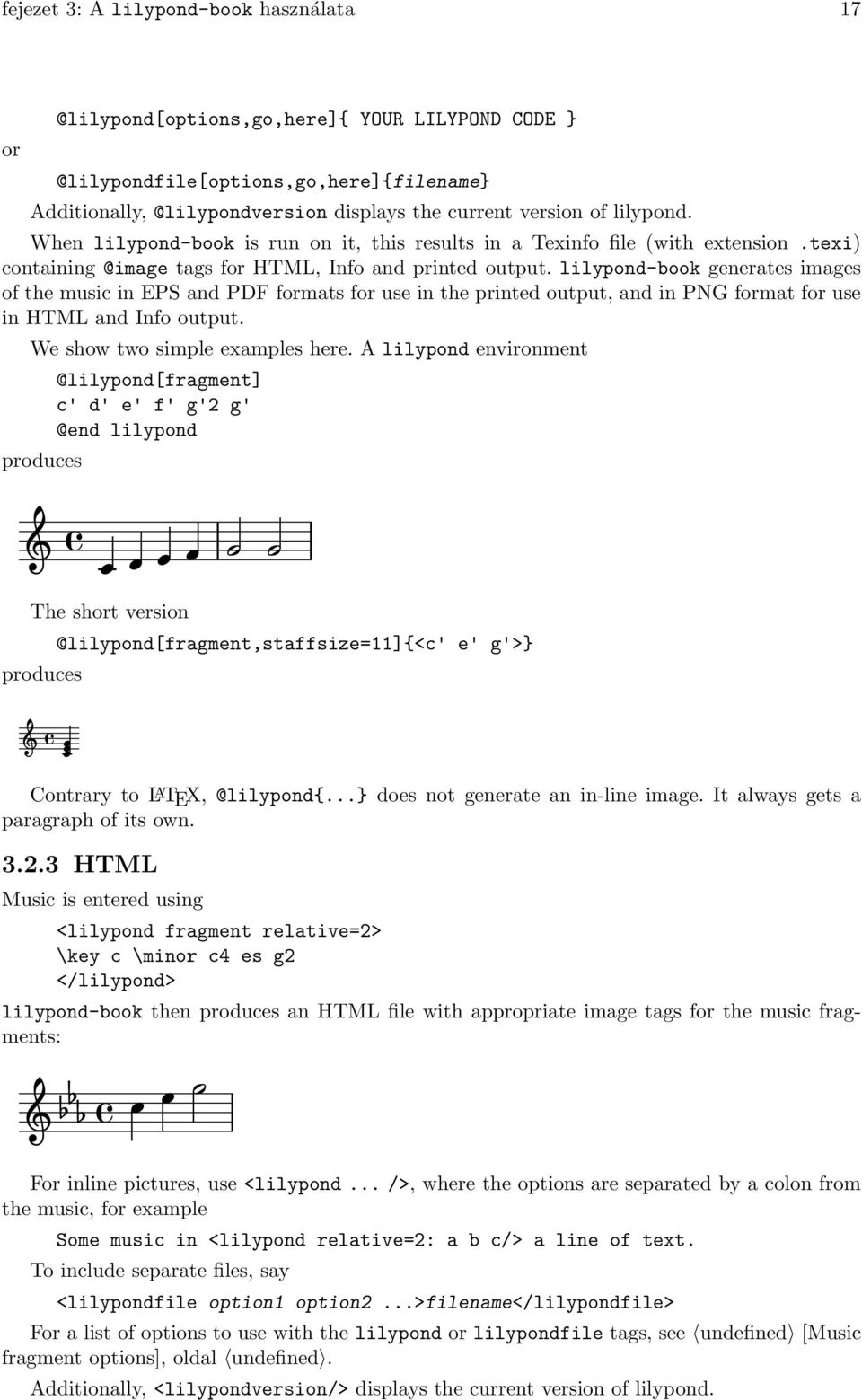 lilypond-book generates images of the music in EPS and PDF formats for use in the printed output, and in PNG format for use in HTML and Info output. We show two simple examples here.
