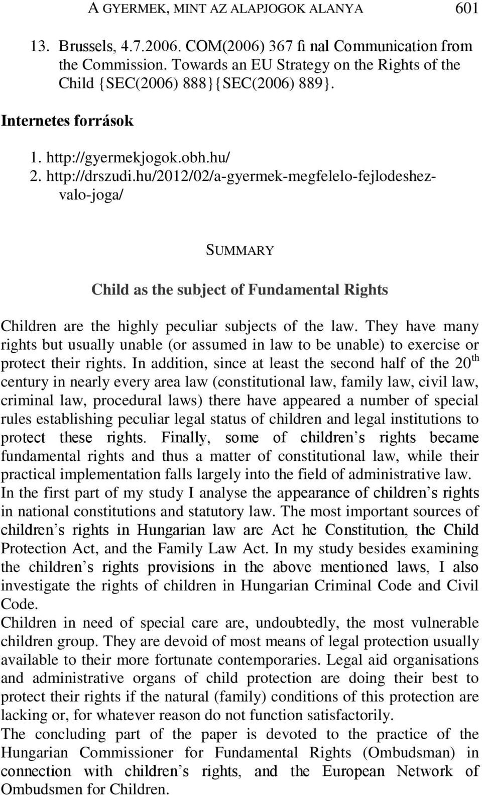 hu/2012/02/a-gyermek-megfelelo-fejlodeshezvalo-joga/ SUMMARY Child as the subject of Fundamental Rights Children are the highly peculiar subjects of the law.
