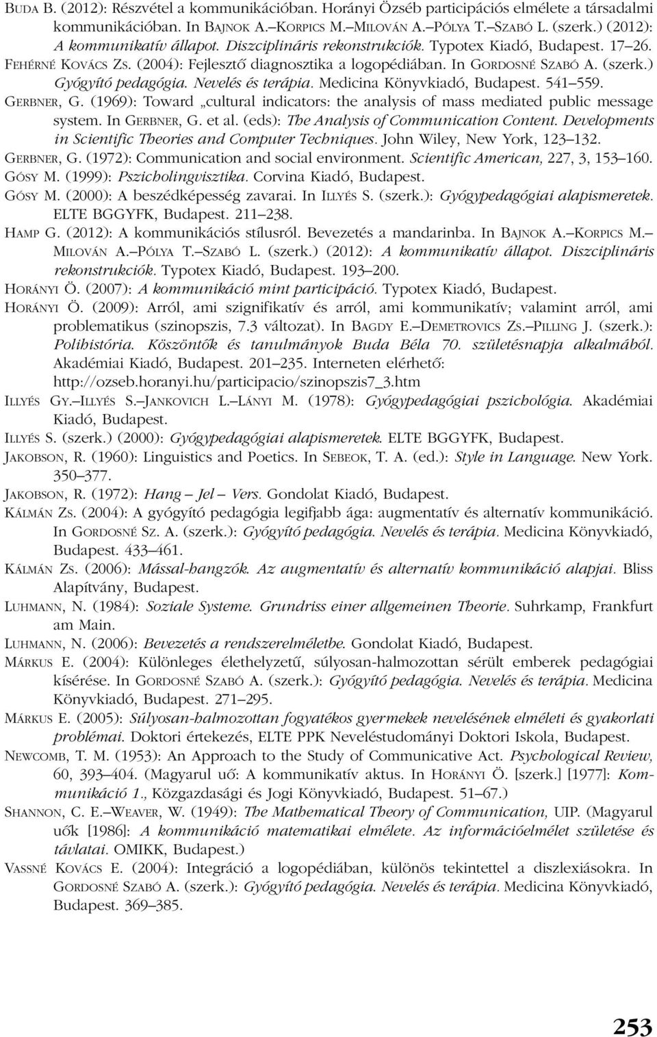) Gyógyító pedagógia. Nevelés és terápia. Medicina Könyvkiadó, Budapest. 541 559. GERBNER, G. (1969): Toward cultural indicators: the analysis of mass mediated public message system. In GERBNER, G.