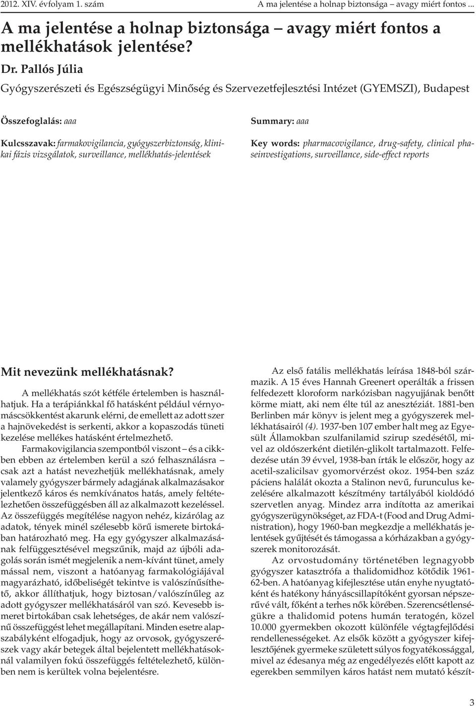 surveillance, mellékhatás-jelentések Summary: aaa Key words: pharmacovigilance, drug-safety, clinical phaseinvestigations, surveillance, side-effect reports Mit nevezünk mellékhatásnak?