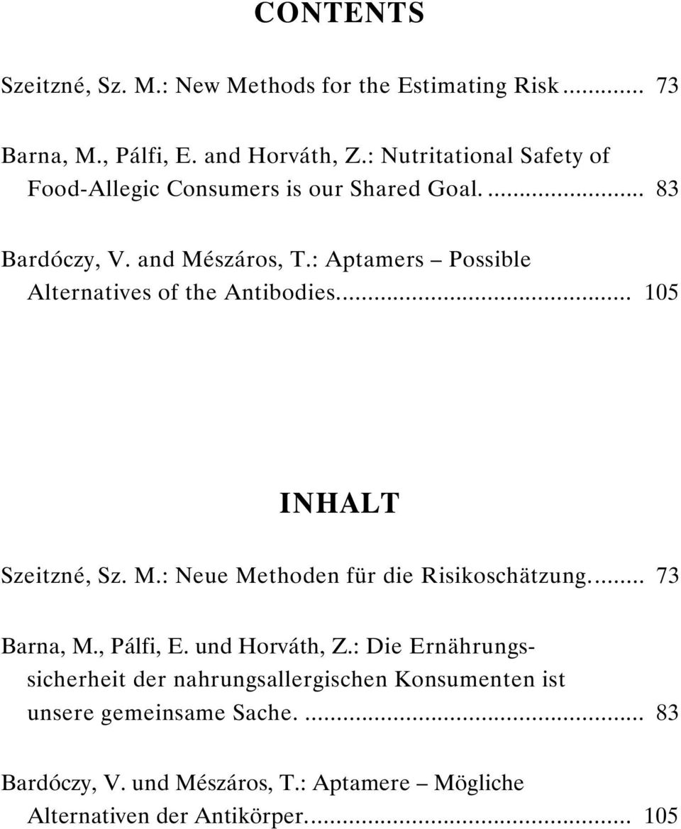 : Aptamers Possible Alternatives of the Antibodies... 105 INHALT Szeitzné, Sz. M.: Neue Methoden für die Risikoschätzung... 73 Barna, M.