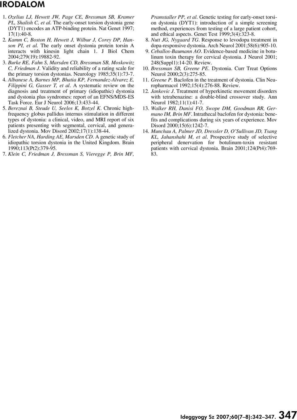 Burke RE, Fahn S, Marsden CD, Bressman SB, Moskowitz C, Friedman J. Validity and reliability of a rating scale for the primary torsion dystonias. Neurology 1985;35(1):73-7. 4.