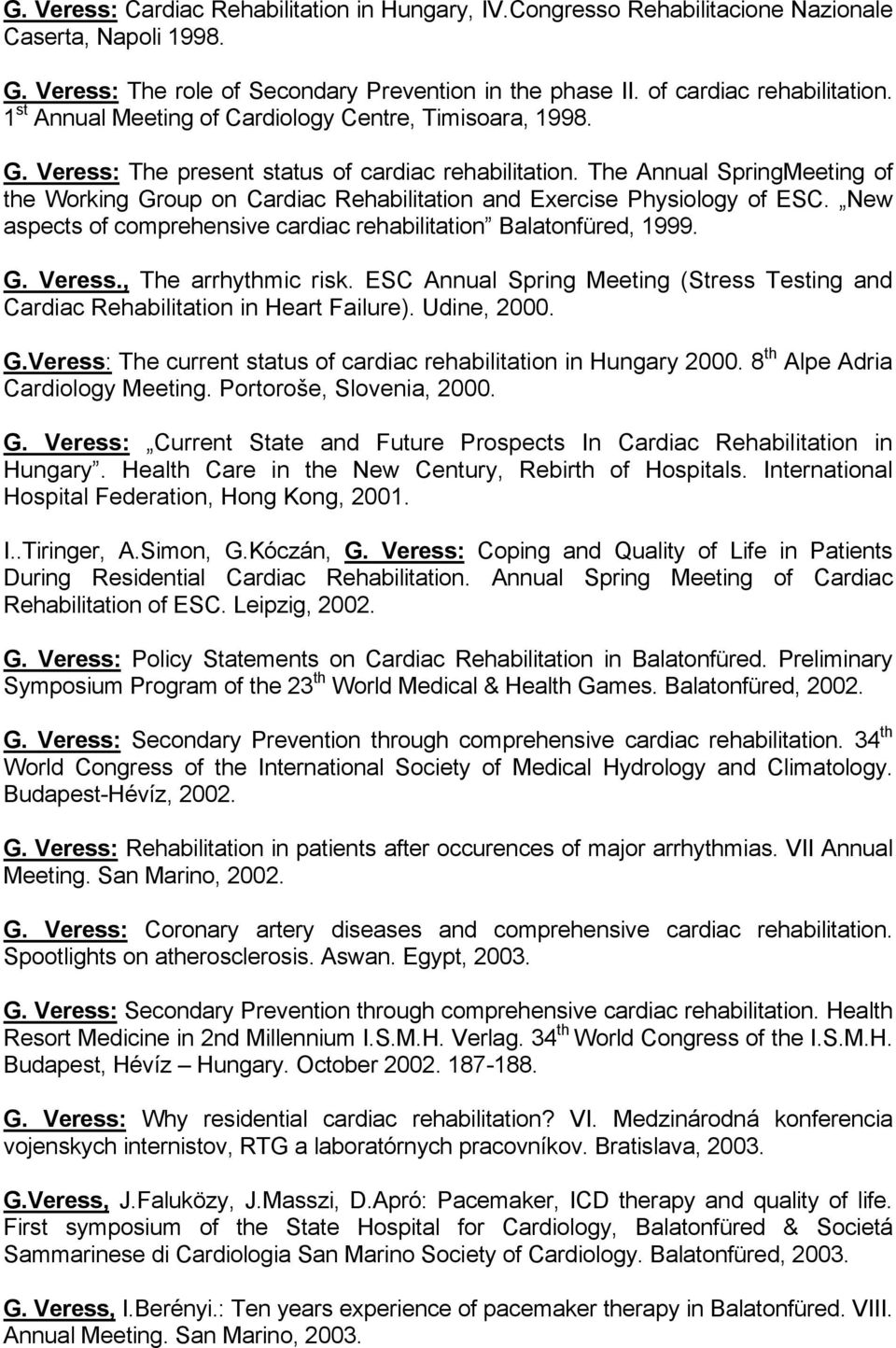 The Annual SpringMeeting of the Working Group on Cardiac Rehabilitation and Exercise Physiology of ESC. New aspects of comprehensive cardiac rehabilitation Balatonfüred, 1999. G. Veress.