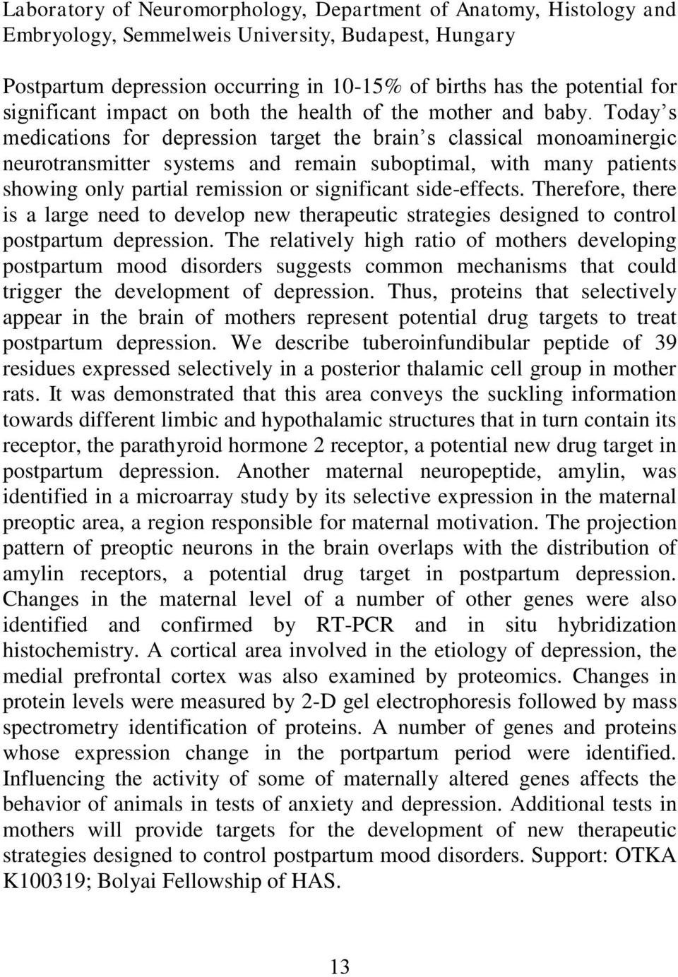 Today s medications for depression target the brain s classical monoaminergic neurotransmitter systems and remain suboptimal, with many patients showing only partial remission or significant