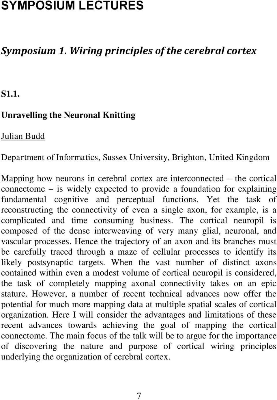 1. Unravelling the Neuronal Knitting Julian Budd Department of Informatics, Sussex University, Brighton, United Kingdom Mapping how neurons in cerebral cortex are interconnected the cortical