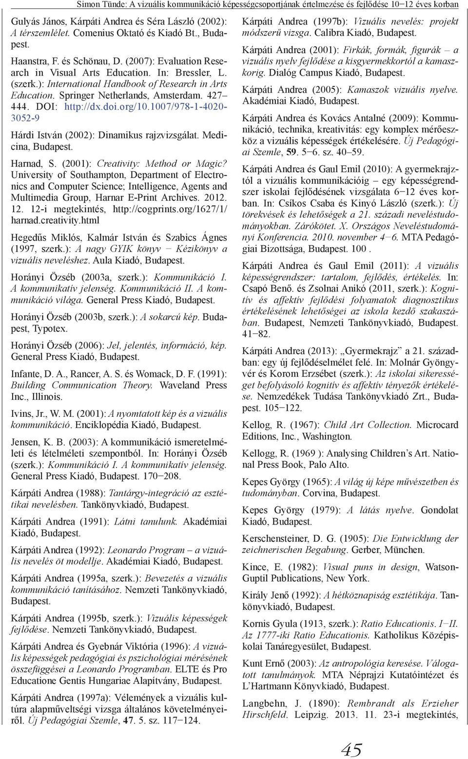 427 444. DOI: http://dx.doi.org/10.1007/978-1-4020-3052-9 Hárdi István (2002): Dinamikus rajzvizsgálat. Medicina, Harnad, S. (2001): Creativity: Method or Magic?
