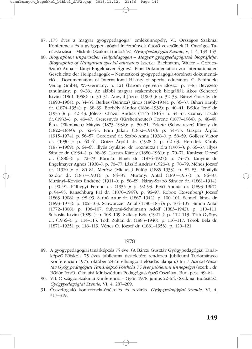 Biographien ungarischer Heilpädagogen Magyar gyógypedagógusok biográfiája. Biographies of Hungarien special educators (szerk.: Bachmann, Walter Gordos- Szabó Anna Lányi-Engelmayer Ágnes).
