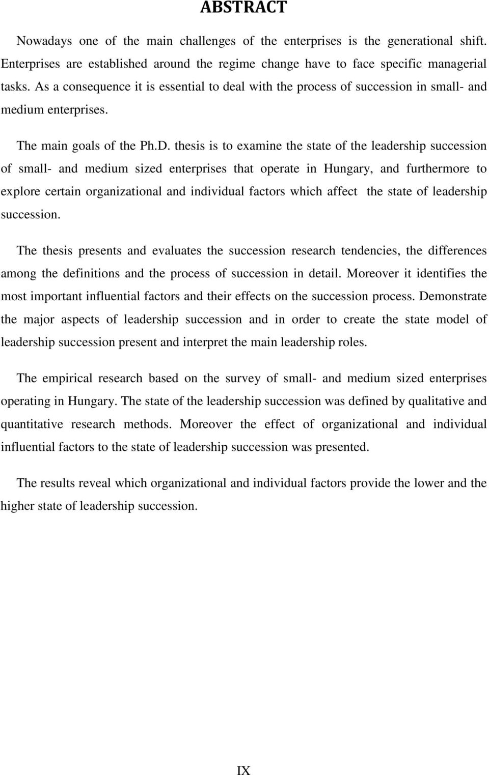 thesis is to examine the state of the leadership succession of small- and medium sized enterprises that operate in Hungary, and furthermore to explore certain organizational and individual factors