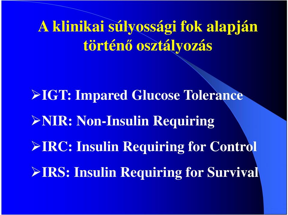 NIR: Non-Insulin Requiring IRC: Insulin