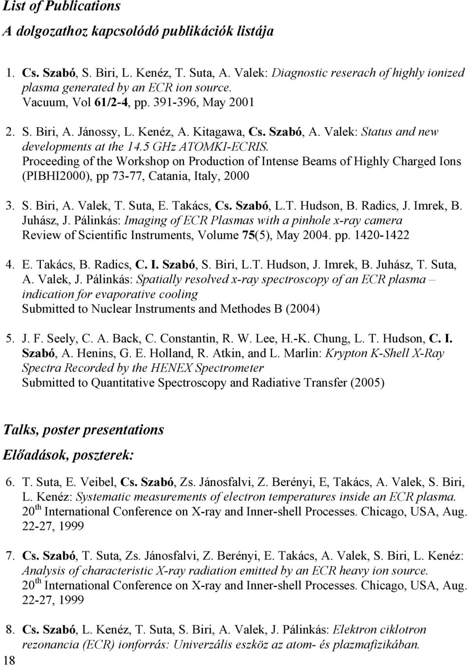 Proceeding of the Workshop on Production of Intense Beams of Highly Charged Ions (PIBHI2000), pp 73-77, Catania, Italy, 2000 3. S. Biri, A. Valek, T. Suta, E. Takács, Cs. Szabó, L.T. Hudson, B.