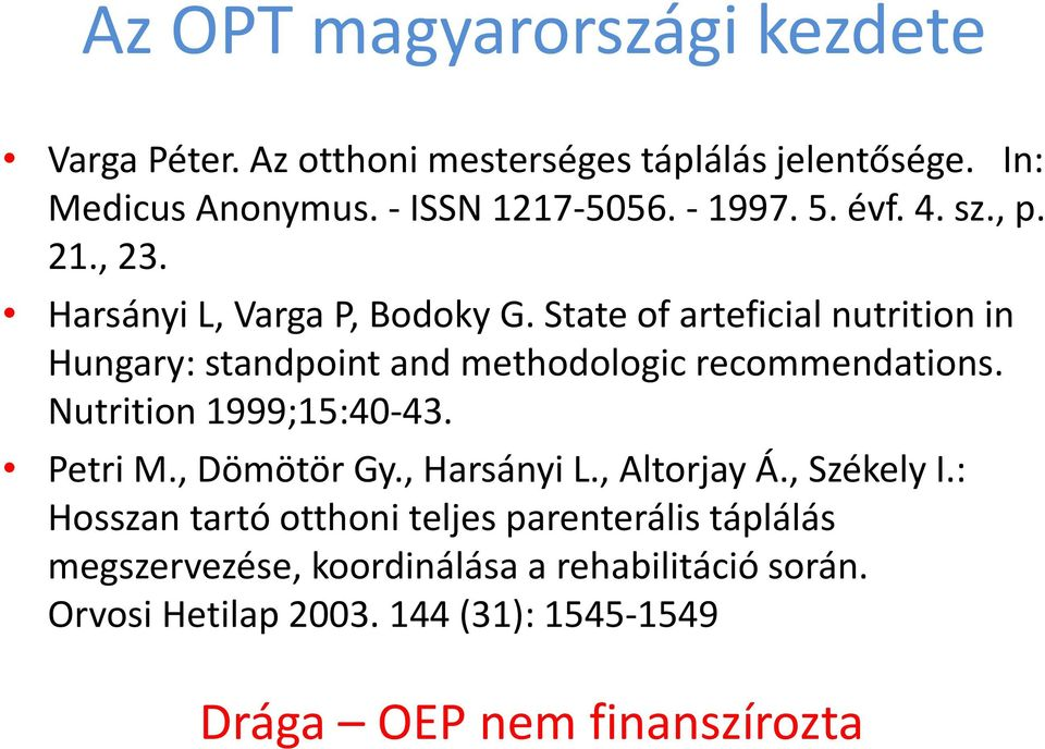State of arteficial nutrition in Hungary: standpoint and methodologic recommendations. Nutrition 1999;15:40-43. Petri M., Dömötör Gy.
