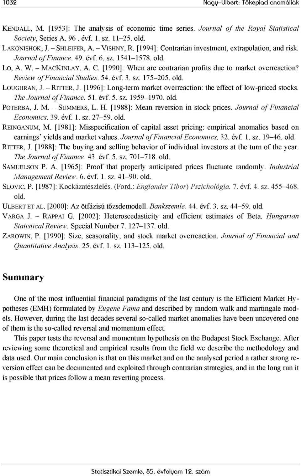 Review of Financial Studies. 54. évf. 3. sz. 175 205. old. LOUGHRAN, J. RITTER, J. [1996]: Long-term market overreaction: the effect of low-priced stocks. The Journal of Finance. 51. évf. 5. sz. 1959 1970.