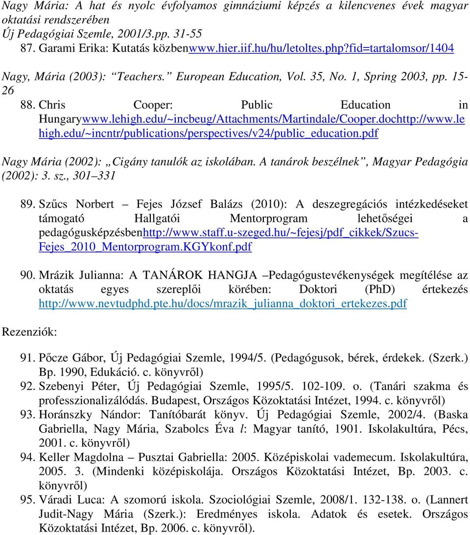 edu/~incbeug/Attachments/Martindale/Cooper.dochttp://www.le high.edu/~incntr/publications/perspectives/v24/public_education.pdf Nagy Mária (2002): Cigány tanulók az iskolában.