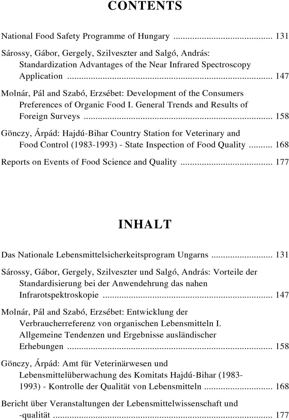 .. 158 Gönczy, Árpád: Hajdú-Bihar Country Station for Veterinary and Food Control (1983-1993) - State Inspection of Food Quality... 168 Reports on Events of Food Science and Quality.