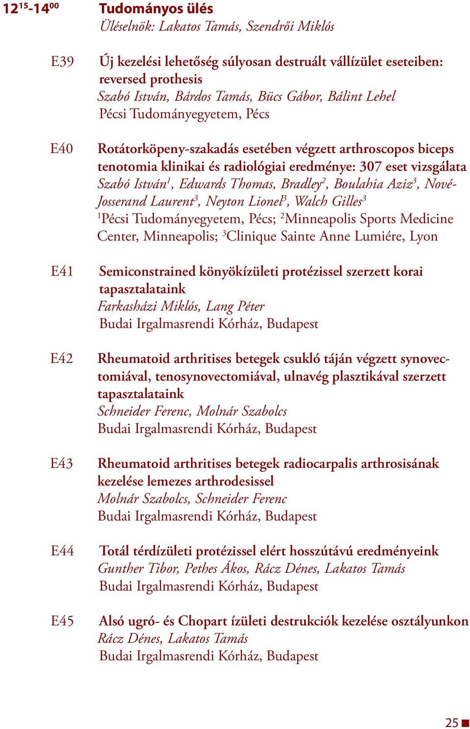 Edwards Thomas, Bradley 2, Boulahia Aziz 3, Nové- Josserand Laurent 3, Ney ton Lionel 3, Walch Gilles 3 Pécsi Tudományegyetem, Pécs; 2 Minneapolis Sports Medicine Center, Minneapolis; 3 Clin ique