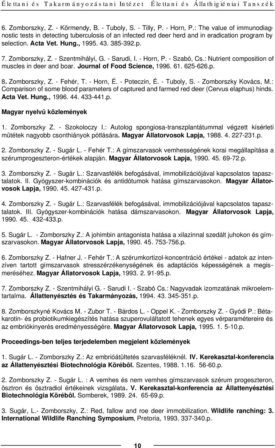 - Szentmihályi, G. - Sarudi, I. - Horn, P. - Szabó, Cs.: Nutrient composition of muscles in deer and boar. Journal of Food Science, 1996. 61. 625-626.p. 8. Zomborszky, Z. - Fehér, T. - Horn, É.