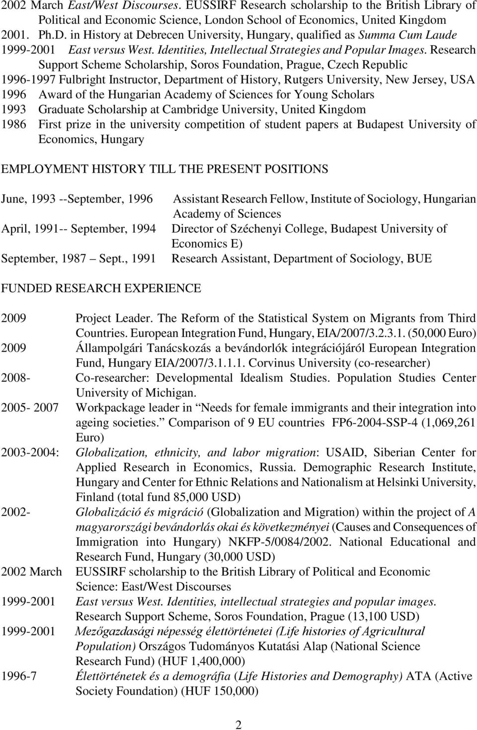 Research Support Scheme Scholarship, Soros Foundation, Prague, Czech Republic 1996-1997 Fulbright Instructor, Department of History, Rutgers University, New Jersey, USA 1996 Award of the Hungarian