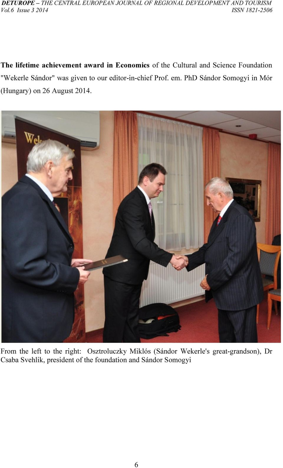 """Wekerle Sándor"" was given to our editor-in-chief Prof. em. PhD Sándor Somogyi in Mór (Hungary) on 26 August 2014."