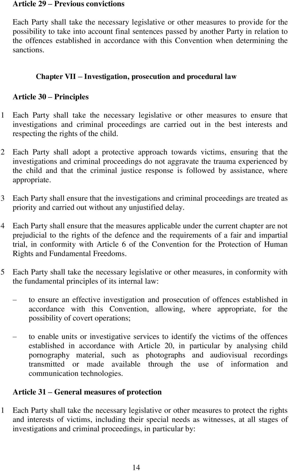 Chapter VII Investigation, prosecution and procedural law Article 30 Principles 1 Each Party shall take the necessary legislative or other measures to ensure that investigations and criminal