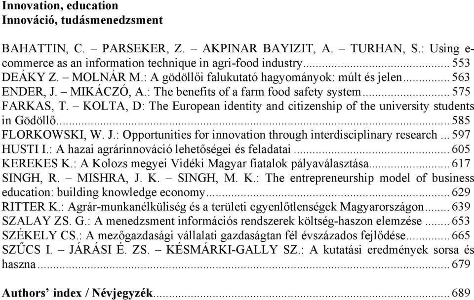 KOLTA, D: The European identity and citizenship of the university students in Gödöllő... 585 FLORKOWSKI, W. J.: Opportunities for innovation through interdisciplinary research... 597 HUSTI I.