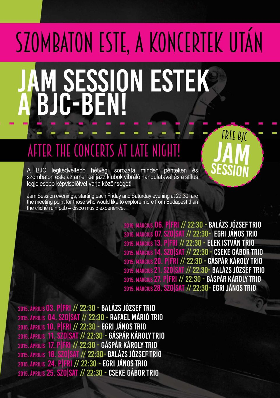 Jam Session evenings, starting each Friday and Saturday evening at, are the meeting point for those who would like to explore more from Budapest than the cliché ruin pub disco music experience.