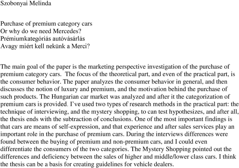 The focus of the theoretical part, and even of the practical part, is the consumer behavior.