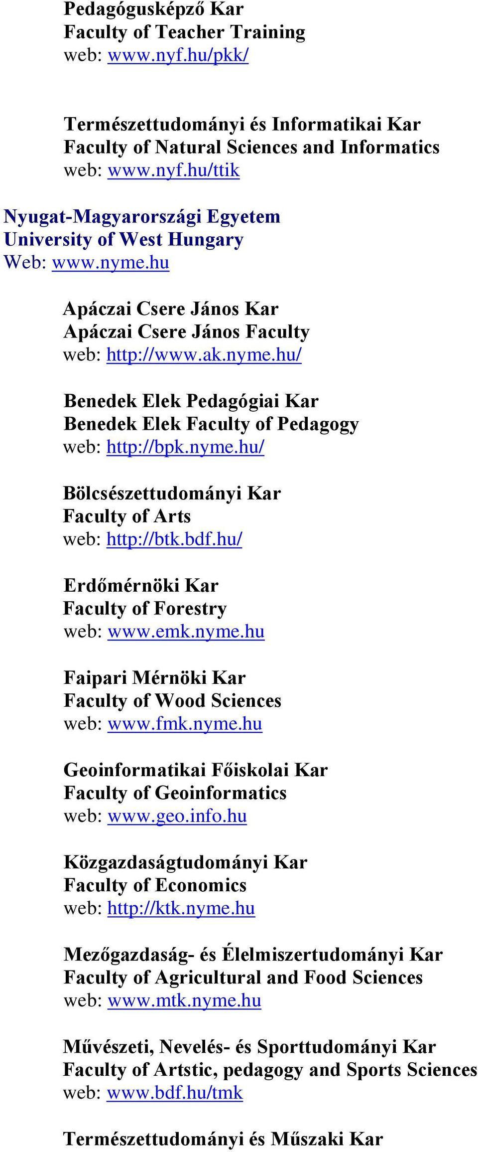 bdf.hu/ Erdőmérnöki Kar Faculty of Forestry web: www.emk.nyme.hu Faipari Mérnöki Kar Faculty of Wood Sciences web: www.fmk.nyme.hu Geoinformatikai Főiskolai Kar Faculty of Geoinformatics web: www.geo.