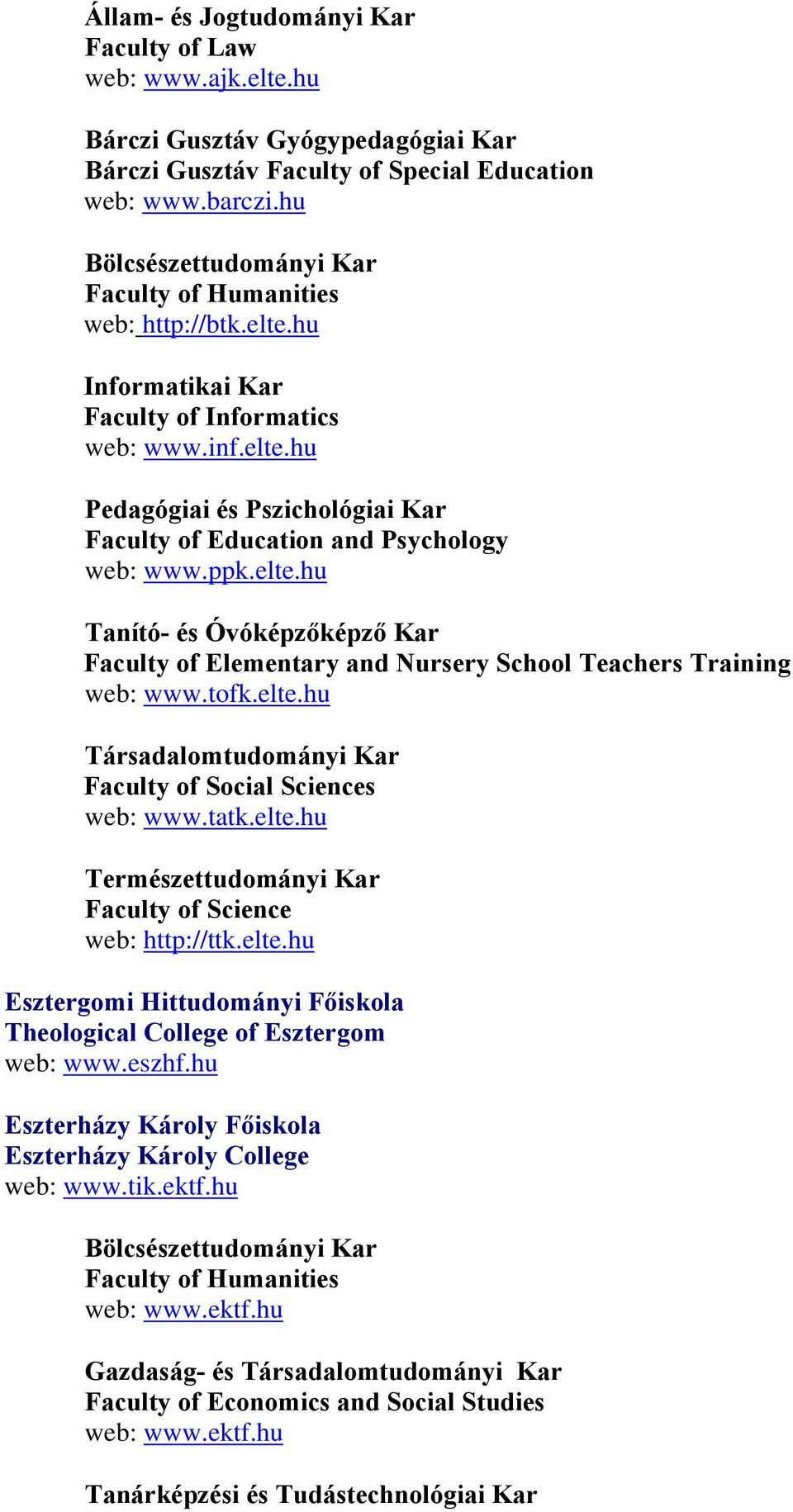 ppk.elte.hu Tanító- és Óvóképzőképző Kar Faculty of Elementary and Nursery School Teachers Training web: www.tofk.elte.hu Társadalomtudományi Kar Faculty of Social Sciences web: www.tatk.elte.hu Természettudományi Kar Faculty of Science web: http://ttk.