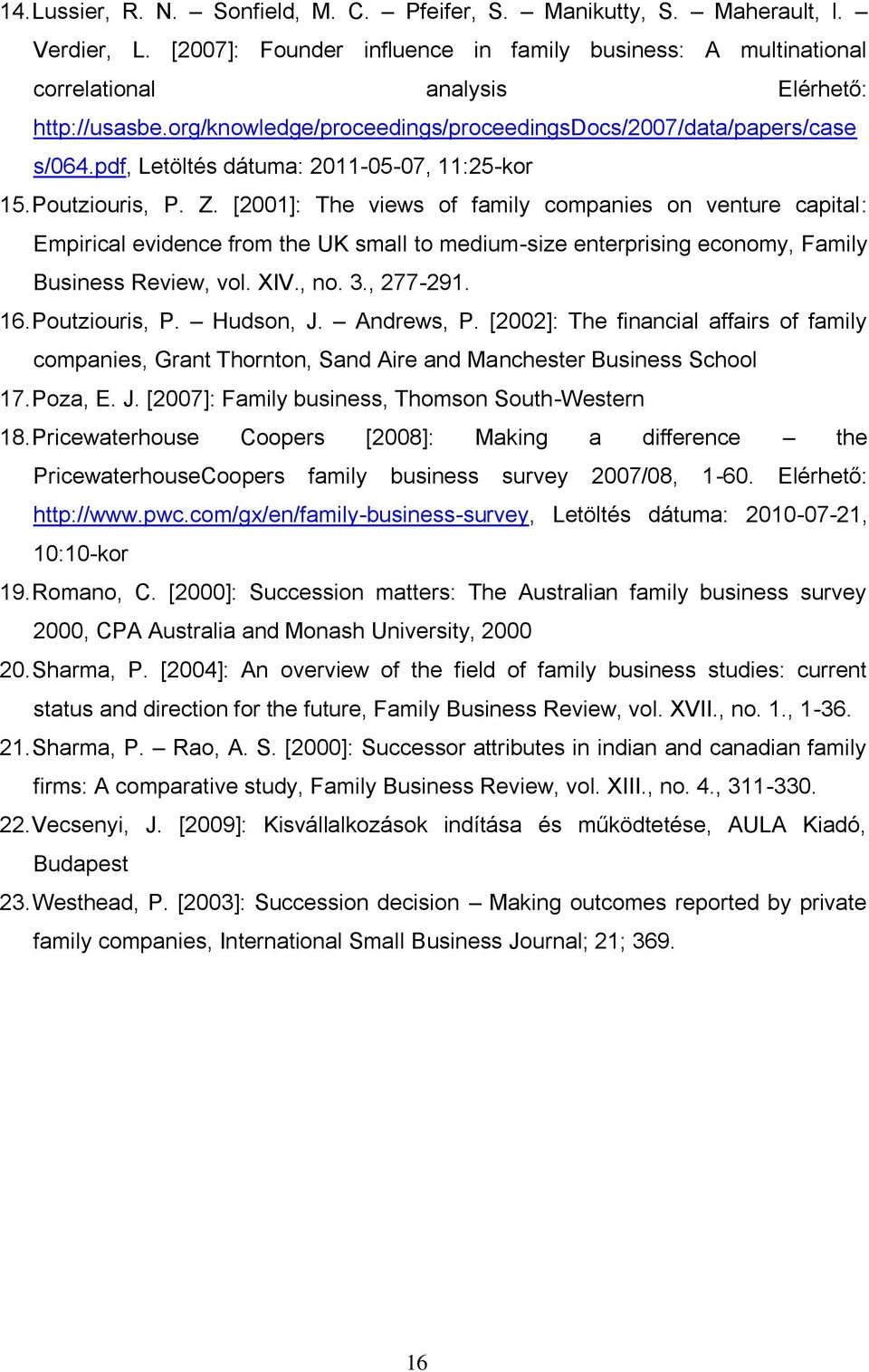 [2001]: The views of family companies on venture capital: Empirical evidence from the UK small to medium-size enterprising economy, Family Business Review, vol. XIV., no. 3., 277-291. 16.