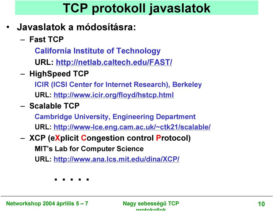 org/floyd/hstcp.html Scalable TCP Cambridge University, Engineering Department URL: http://www-lce.eng.cam.ac.