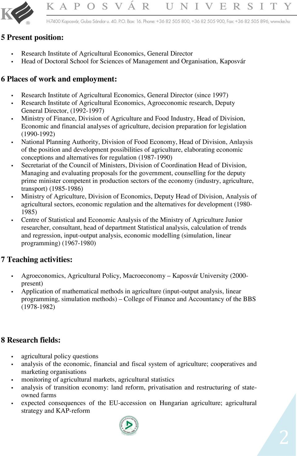 Finance, Division of Agriculture and Food Industry, Head of Division, Economic and financial analyses of agriculture, decision preparation for legislation (1990-1992) National Planning Authority,