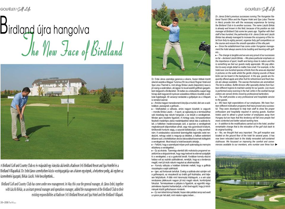 .. Birdland Golf and Country Club has come under new management. In May this year the general manager, dr.