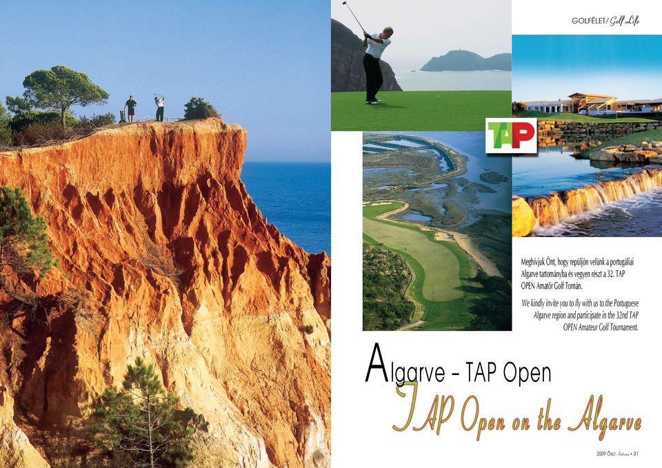We kindly invite you to fly with us to the Portuguese Algarve region and participate in the