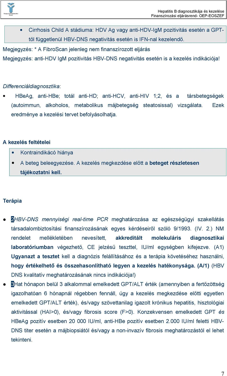 Differenciáldiagnosztika: HBeAg, anti-hbe; totál anti-hd; anti-hcv, anti-hiv 1;2, és a társbetegségek (autoimmun, alkoholos, metabolikus májbetegség steatosissal) vizsgálata.