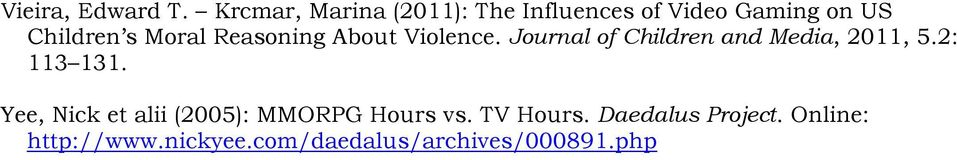 Moral Reasoning About Violence. Journal of Children and Media, 2011, 5.