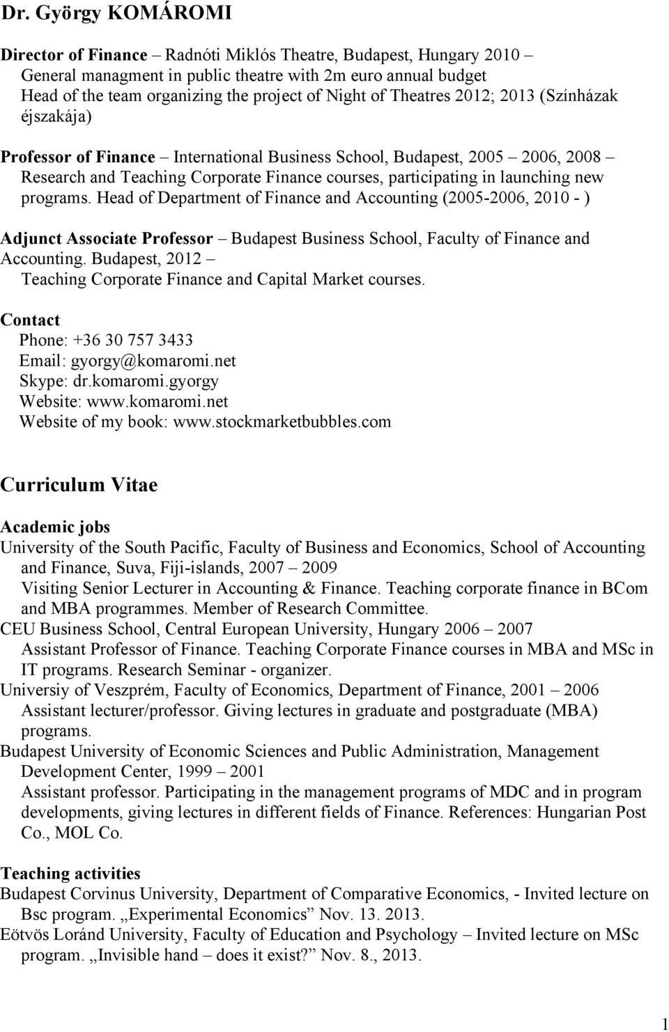 new programs. Head of Department of Finance and Accounting (2005-2006, 2010 - ) Adjunct Associate Professor Budapest Business School, Faculty of Finance and Accounting.