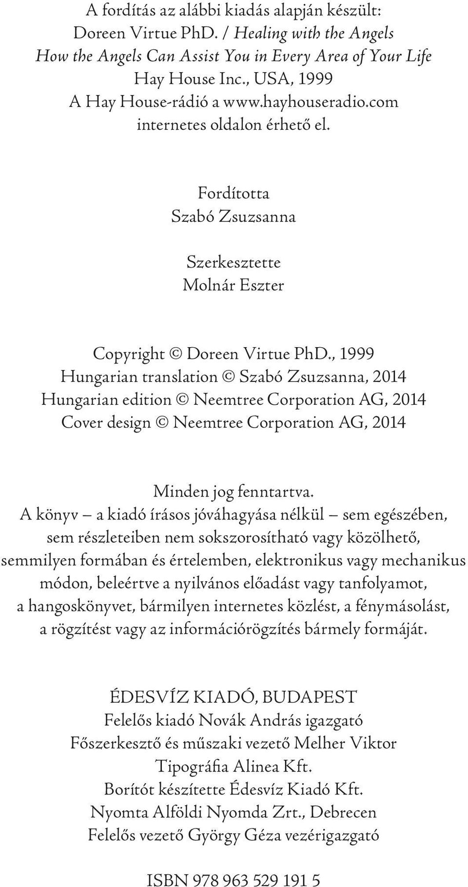 , 1999 Hungarian translation Szabó Zsuzsanna, 2014 Hungarian edition Neemtree Corporation AG, 2014 Cover design Neemtree Corporation AG, 2014 Minden jog fenntartva.