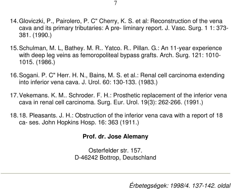 : Renal cell carcinoma extending into inferior vena cava. J. Urol. 60: 130-133. (1983.) 17. Vekemans. K. M.. Schroder. F. H.: Prosthetic replacement of the inferior vena cava in renal cell carcinoma.